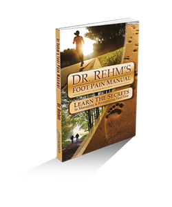 DR. REHM'S FOOT PAIN MANUAL, Learn the Secrets to Managing & Recognizing Foot Pain.